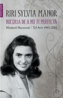 Riri Sylvia Manor - Bucuria de a nu fi perfecta. Memorii. Bucuresti Tel Aviv 1941-2015