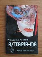 Anticariat: Francoise Xenakis - Asteapta-ma