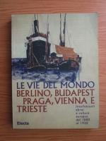 Riccardo Calimani - Le vie del mondo. Berlino, Budapest, Praga, Vienna e Trieste. Intellettuali ebrei e cultura europea dal 1880 al 1930