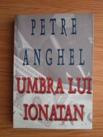 Anticariat: Petre Anghel - Umbra lui Ionatan
