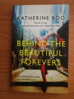 Katherine Boo - Behind the Beautiful Forevers. Life, Death and Hope in a Mumbai Slum