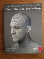 Martin Evening - Adobe Photoshop CS5 for Photographers. The Ultimate Workshop (contine DVD)