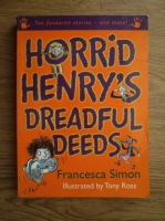 Anticariat: Francesca Simon - Horrid Henry s dreadful Deeds