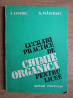 A. Ciocioc - Lucrari practice de chimie organica pentru licee