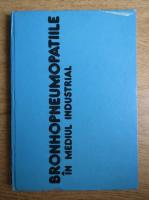 Anticariat: A. Cocarla - Bronhopneumopatiile in mediul industrial