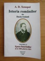 A. D. Xenopol - Istoria romanilor din Dacia Traiana, volumul 10. Epoca fanariotilor de la 1806 pana la 1821