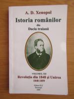 A. D. Xenopol - Istoria romanilor din Dacia Traiana, volumul 12. Revolutia in 1848 si Unirea, 1848-1859