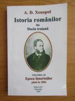 A. D. Xenopol - Istoria romanilor din Dacia Traiana, volumul 9. Epoca fanariotilor pana la 1806