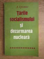 Anticariat: A. E. Efremov - Tarile socialismului si dezarmarea nucleara