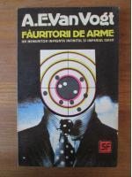 Anticariat: A. E. Van Vogt - Fauritorii de arme