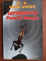A. E. Van Vogt - Supermintea. Punctul Omega