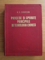 A. G. Casatchin - Procese si aparate principale in tehnologia chimica