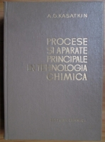 Anticariat: A. G. Kasatkin - Procese si aparate principale in tehnologia chimica