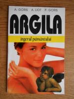 A. Goris - Argila, ingerul pamantului