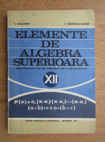 Anticariat: A. Hollinger, Eremia Georgescu Buzau - Elemente de algebra superioara. Manual pentru clasa a XII-a liceu, sectia reala si anul IV, licee de specialitate (1969)