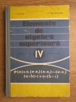 Anticariat: A. Hollinger, Eremia Georgescu Buzau - Elemente de algebra superioara