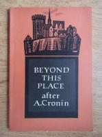 A. J. Cronin - Beyond this place