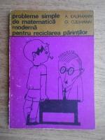 A. Kaufmann, G. Cullmann - Probleme simple de matematica moderna pentru reciclarea parintilor