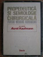 A. Kaufmann - Propedeutica si semiologie chirurgicala pentru medicul generalist