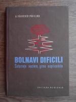 Anticariat: A. Paunescu-Podeanu - Bolnavi dificili. Suferinte neclare, greu explicabile