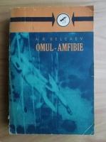 Anticariat: A.R. Beleaev - Omul Amfibie