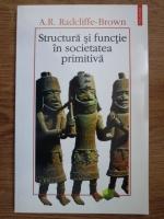 A. R. Radcliffe Brown - Structura si functie in socitatea primitiva. Eseuri si discursuri