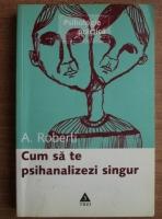 Anticariat: A. Roberti - Cum sa te psihanalizezi singur