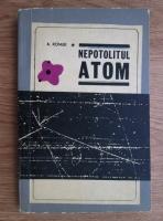 Anticariat: A. Romer - Nepotolitul atom. Din istoria unor experiente cruciale