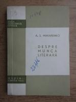 Anticariat: A. S. Makarenko - Despre munca literara