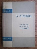A. S. Puskin - Despre munca literara