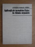 A. T. Balaban - Aplicatii ale metodelor fizice in chimia organica