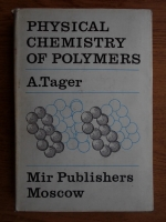 Anticariat: A. Tager - Physical chemistry of polymers
