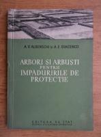 Anticariat: A. V. Albenschi, A. E. Diacenco  - Arbori si arbusti pentru impaduririle de protectie