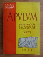 Anticariat: Acta Musei Apulensis. Apulum, Arheologie, istorie, etnografie (volumul 26)