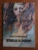 Anticariat: Ada Teodorescu - Intamplari de necrezut