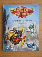 Adam Blade - Expeditii in lumea marina. Aventura in Sumara
