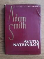 Adam Smith - Avutia natiunilor (volumul 1)