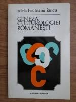 Anticariat: Adela Becleanu Iancu - Geneza culturologiei romanesti