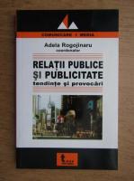 Adela Rogojinaru - Relatii publice si publicitate. Tendinte si provocari