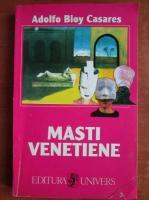 Anticariat: Adolfo Bioy Casares - Masti venetiene