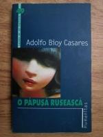 Anticariat: Adolfo Bioy Casares - O papusa ruseasca. Povestiri