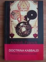 Adolph Franck - Doctrina Kabbalei. Filosofia religioasa a evreilor