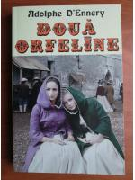 Anticariat: Adolphe D`Ennery - Doua orfeline