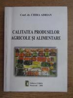 Adrian Chira - Calitatea produselor agricole si alimentare