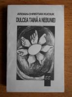 Anticariat: Adrian Christian Kuciuk - Dulcea taina a nebuniei