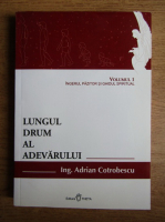 Adrian Cotrobescu - Lungul drum al adevarului. Inger pazitor si ghidul spiritual (volumul 1)