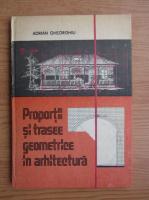 Adrian Gheorghiu - Proportii si trasee geometrice in arhitectura
