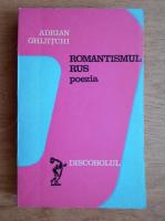 Adrian Ghijitchi - Romantismul rus. Poezia