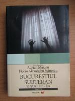 Adrian Majuru - Bucurestiul subteran. Sinuciderea