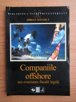 Adrian Manaila - Companiile offshore sau evaziunea fiscala legala